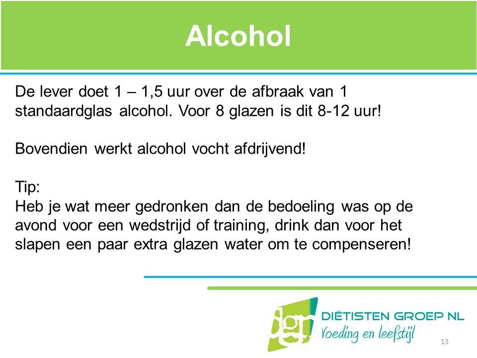 Alcohol De lever doet 1 – 1,5 uur over de afbraak van 1 standaardglas alcohol. Voor 8 glazen is dit 8-12 uur! Bovendien werkt alcohol vocht afdrijvend