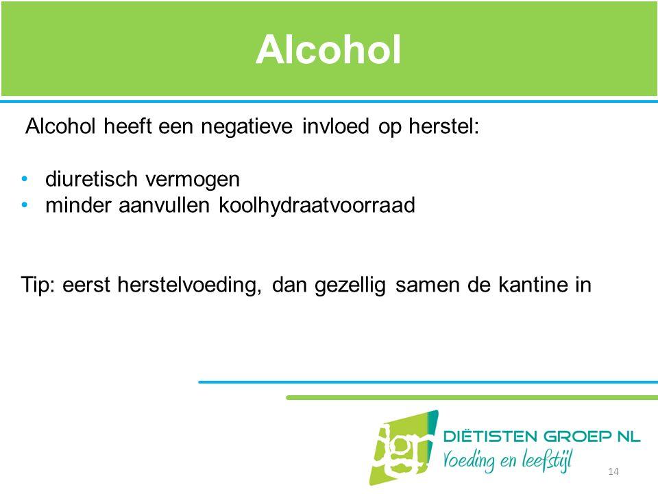 Alcohol Alcohol heeft een negatieve invloed op herstel: diuretisch vermogen minder aanvullen koolhydraatvoorraad Tip: eerst herstelvoeding, dan gezell