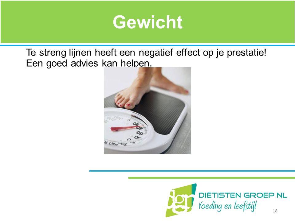 Gewicht Te streng lijnen heeft een negatief effect op je prestatie! Een goed advies kan helpen. 18