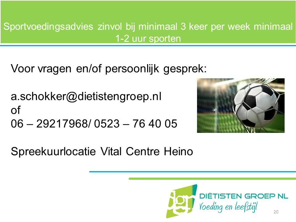 Sportvoedingsadvies zinvol bij minimaal 3 keer per week minimaal 1-2 uur sporten Voor vragen en/of persoonlijk gesprek: a.schokker@dietistengroep.nl o