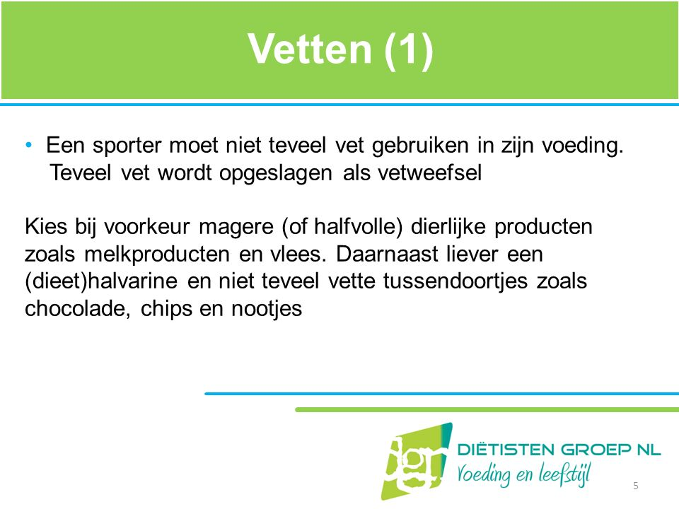 Vetten (1) Een sporter moet niet teveel vet gebruiken in zijn voeding. Teveel vet wordt opgeslagen als vetweefsel Kies bij voorkeur magere (of halfvol