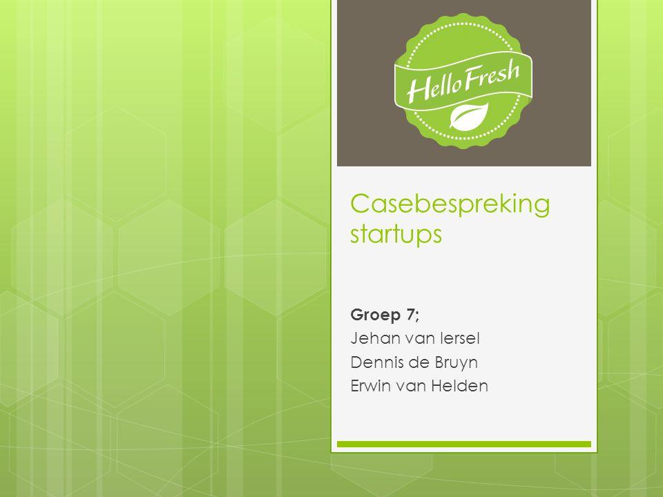 Casebespreking startups Groep 7; Jehan van Iersel Dennis de Bruyn Erwin van Helden