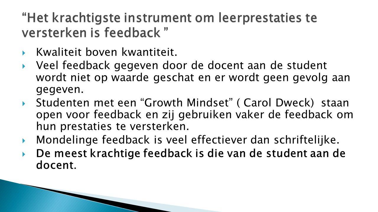  Kwaliteit boven kwantiteit.  Veel feedback gegeven door de docent aan de student wordt niet op waarde geschat en er wordt geen gevolg aan gegeven.