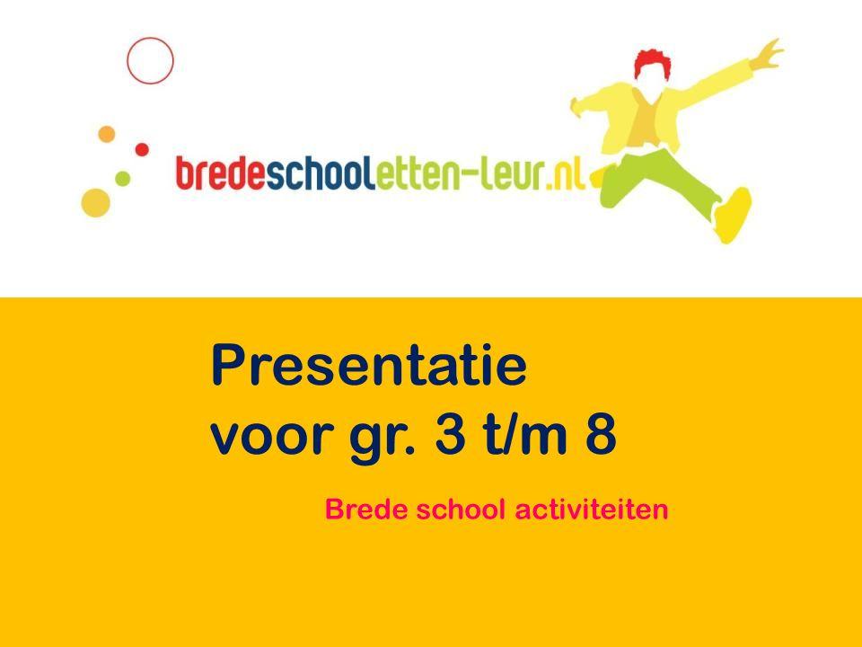 Brede school activiteiten Presentatie voor gr. 3 t/m 8