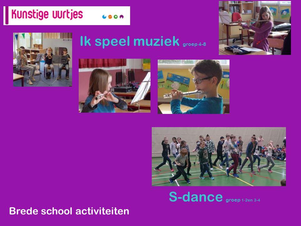 Ik speel muziek groep 4-8 ( S-dance groep 1-2en 3-4 ) 6-8) Brede school activiteiten