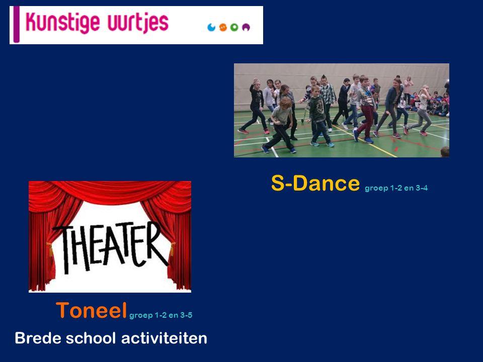 S-Dance groep 1-2 en 3-4 Toneel groep 1-2 en 3-5 Brede school activiteiten