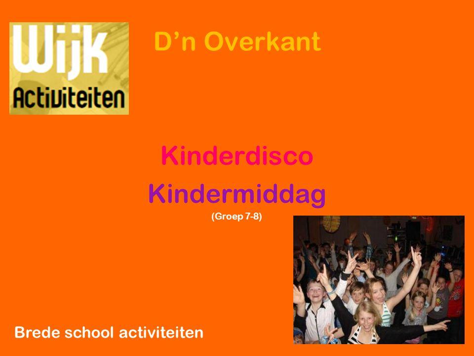 D'n Overkant Kinderdisco Kindermiddag (Groep 7-8) Brede school activiteiten