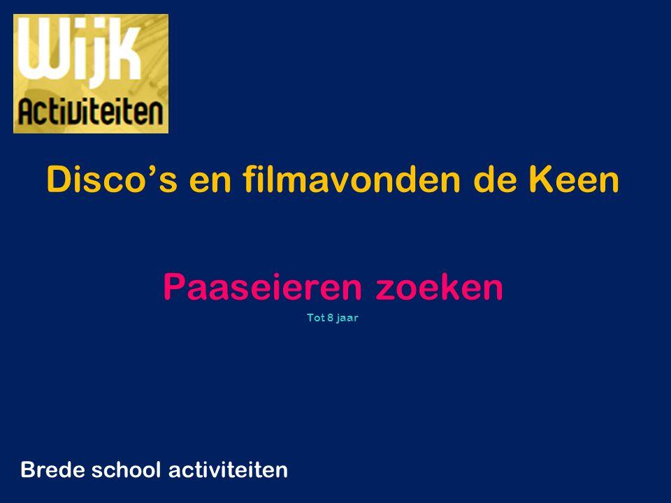 Disco's en filmavonden de Keen Paaseieren zoeken Tot 8 jaar Brede school activiteiten