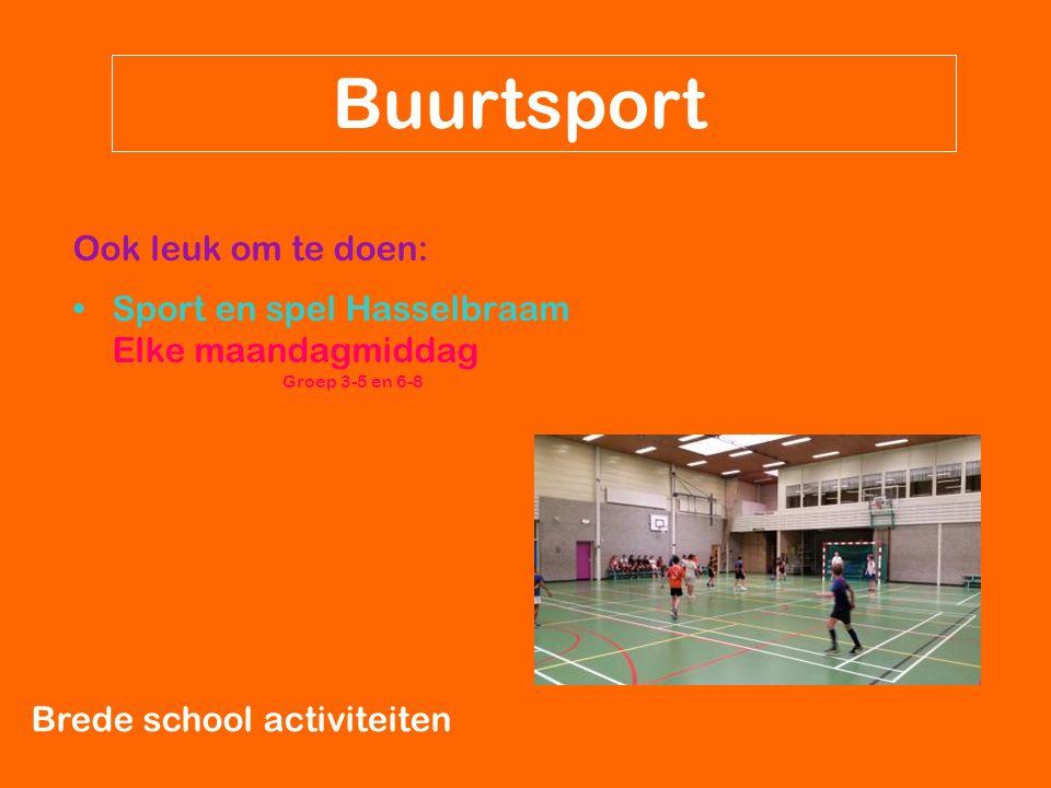 Brede school activiteiten Buurtsport Ook leuk om te doen: Sport en spel Hasselbraam Elke maandagmiddag Groep 3-5 en 6-8