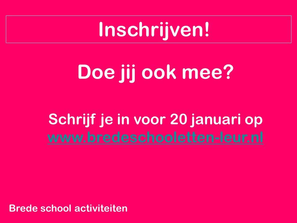 Brede school activiteiten Inschrijven! Doe jij ook mee? Schrijf je in voor 20 januari op www.bredeschooletten-leur.nl www.bredeschooletten-leur.nl