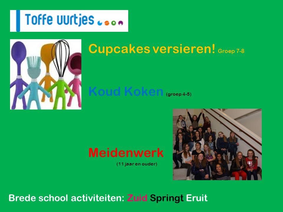 Brede school activiteiten: Zuid Springt Eruit Cupcakes versieren! Groep 7-8 Koud Koken (groep 4-5) Meidenwerk (11 jaar en ouder)