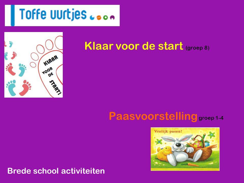 Brede school activiteiten Klaar voor de start (groep 8) Paasvoorstelling groep 1-4