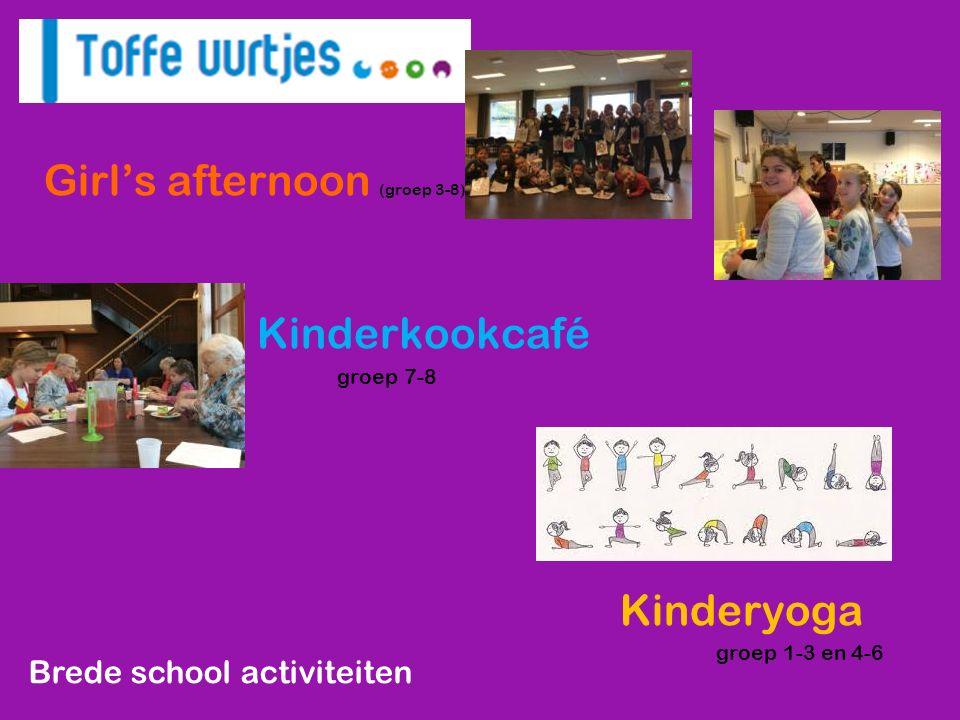 Brede school activiteiten Girl's afternoon (groep 3-8) Kinderkookcafé groep 7-8 Kinderyoga groep 1-3 en 4-6