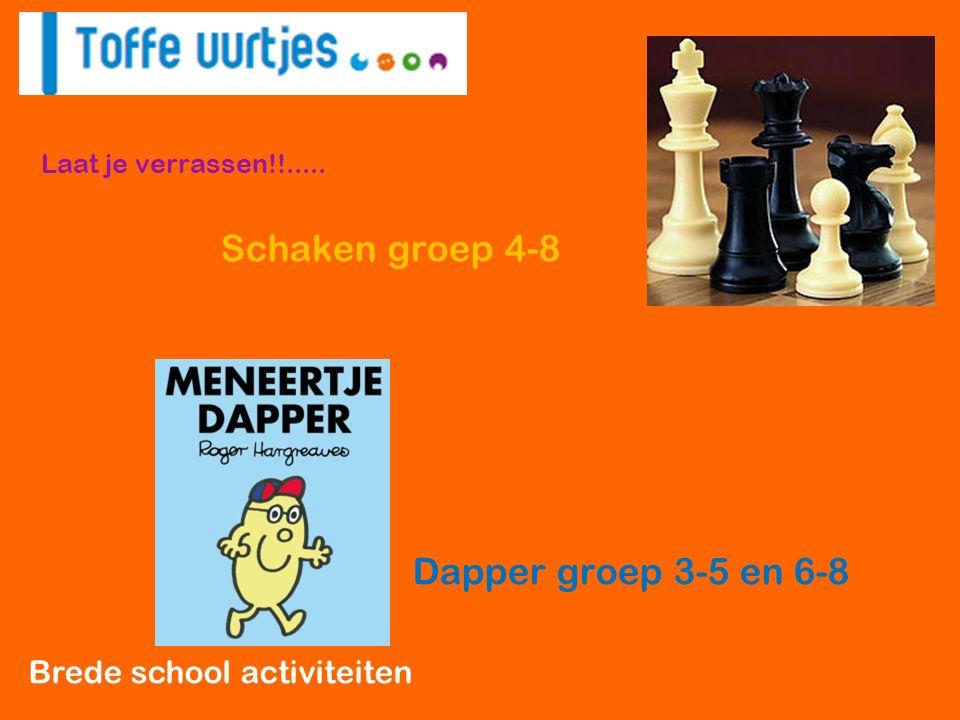 Brede school activiteiten Laat je verrassen!!..... Schaken groep 4-8 Dapper groep 3-5 en 6-8