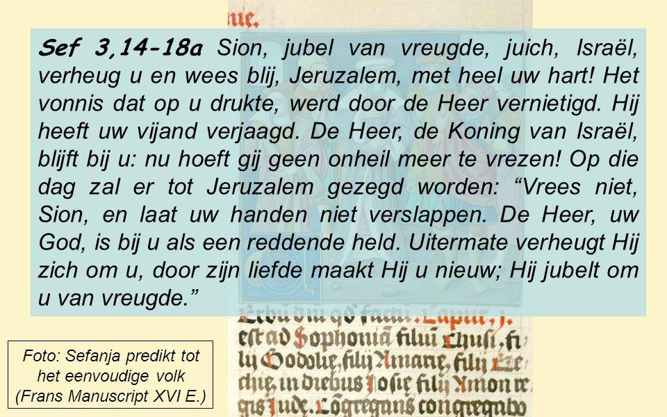 VERHEUGT U ! («GAUDETE!») 1ste Lezing: «Laat vreugdekreten horen, dochter van Sion ! Verheug u, sidder van blijdschap!», zegt de profeet Sefanja wanne
