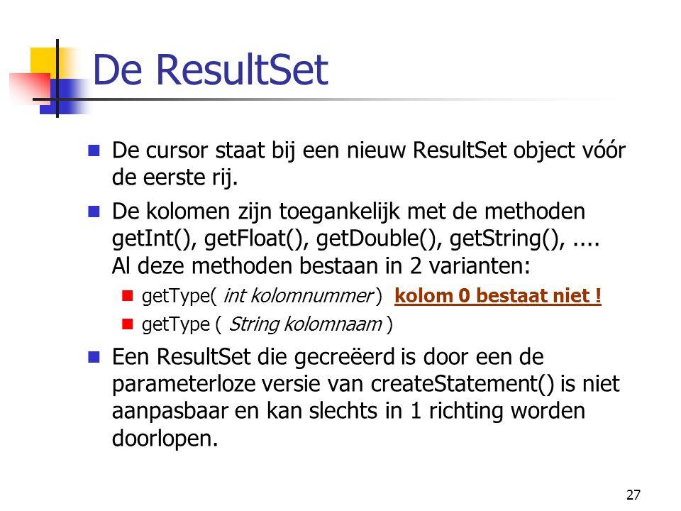 27 De ResultSet De cursor staat bij een nieuw ResultSet object vóór de eerste rij.