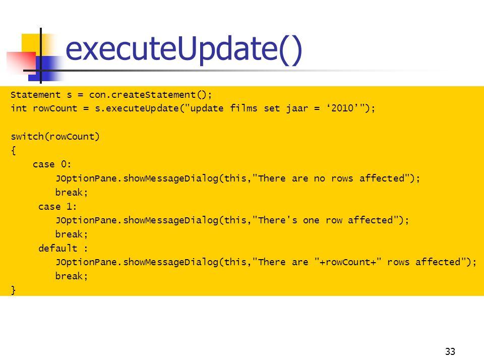 33 executeUpdate() Statement s = con.createStatement(); int rowCount = s.executeUpdate(