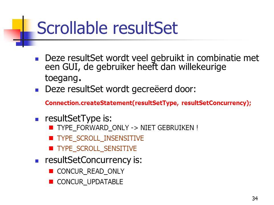 34 Scrollable resultSet Deze resultSet wordt veel gebruikt in combinatie met een GUI, de gebruiker heeft dan willekeurige toegang.