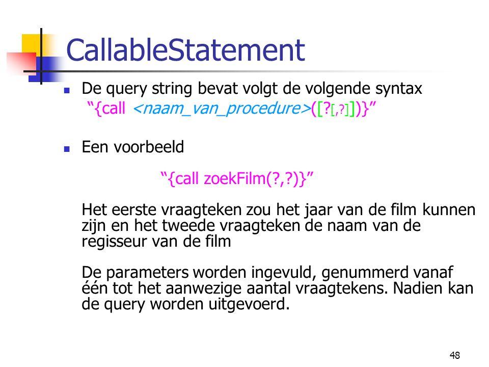 48 CallableStatement De query string bevat volgt de volgende syntax {call ([.