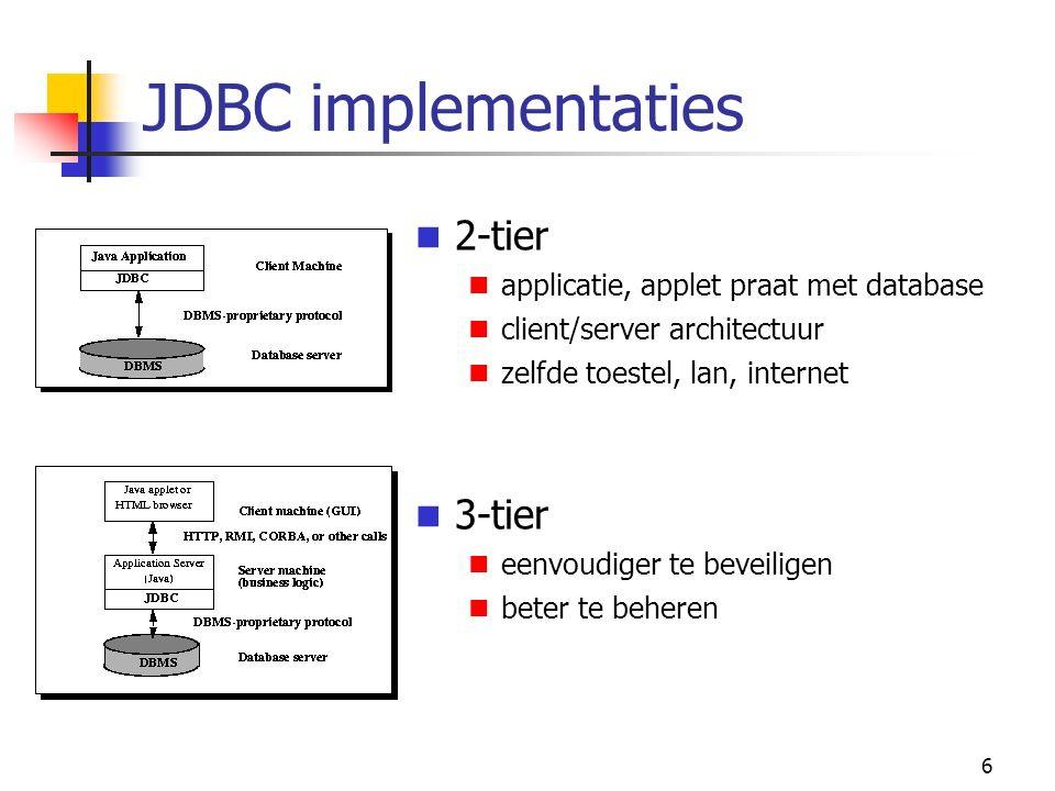 6 JDBC implementaties 2-tier applicatie, applet praat met database client/server architectuur zelfde toestel, lan, internet 3-tier eenvoudiger te beveiligen beter te beheren