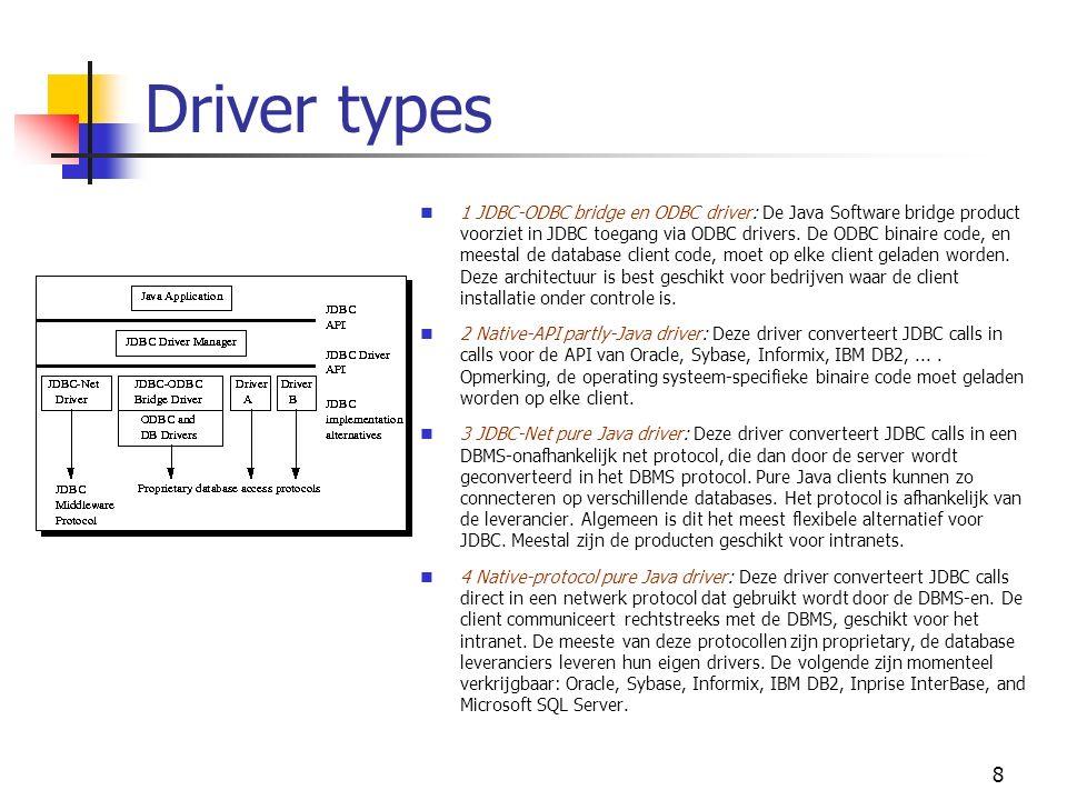 8 Driver types 1 JDBC-ODBC bridge en ODBC driver: De Java Software bridge product voorziet in JDBC toegang via ODBC drivers.