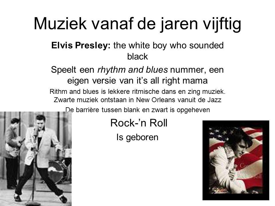 Muziek vanaf de jaren vijftig Elvis Presley: the white boy who sounded black Speelt een rhythm and blues nummer, een eigen versie van it's all right m