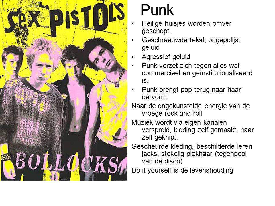 Punk Heilige huisjes worden omver geschopt. Geschreeuwde tekst, ongepolijst geluid Agressief geluid Punk verzet zich tegen alles wat commercieel en ge