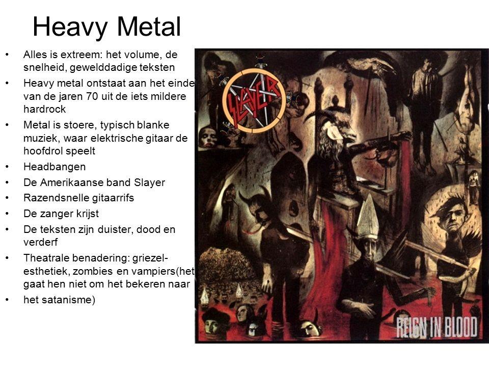 Heavy Metal Alles is extreem: het volume, de snelheid, gewelddadige teksten Heavy metal ontstaat aan het einde van de jaren 70 uit de iets mildere har