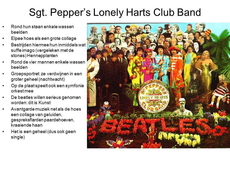 Sgt. Pepper's Lonely Harts Club Band Rond hun staan enkele wassen beelden Elpee hoes als een grote collage Bestrijden hiermee hun inmiddels wat suffe