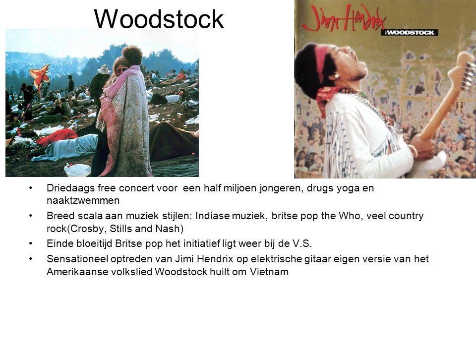 Woodstock Driedaags free concert voor een half miljoen jongeren, drugs yoga en naaktzwemmen Breed scala aan muziek stijlen: Indiase muziek, britse pop