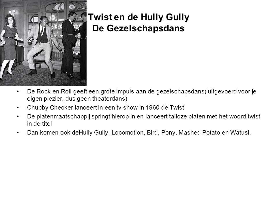 Twist en de Hully Gully De Gezelschapsdans De Rock en Roll geeft een grote impuls aan de gezelschapsdans( uitgevoerd voor je eigen plezier, dus geen t