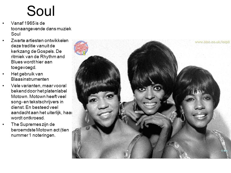 Soul Vanaf 1965 is de toonaangevende dans muziek Soul Zwarte artiesten ontwikkelen deze traditie vanuit de kerkzang de Gospels. De ritmiek van de Rhyt