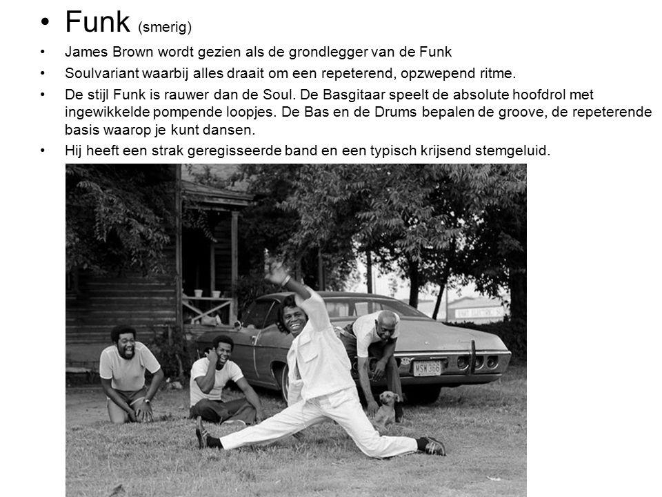 Funk (smerig) James Brown wordt gezien als de grondlegger van de Funk Soulvariant waarbij alles draait om een repeterend, opzwepend ritme. De stijl Fu