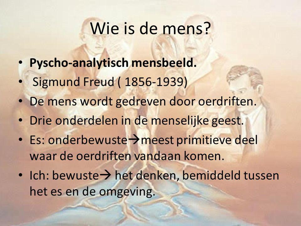 Wie is de mens? Pyscho-analytisch mensbeeld. Sigmund Freud ( 1856-1939) De mens wordt gedreven door oerdriften. Drie onderdelen in de menselijke geest