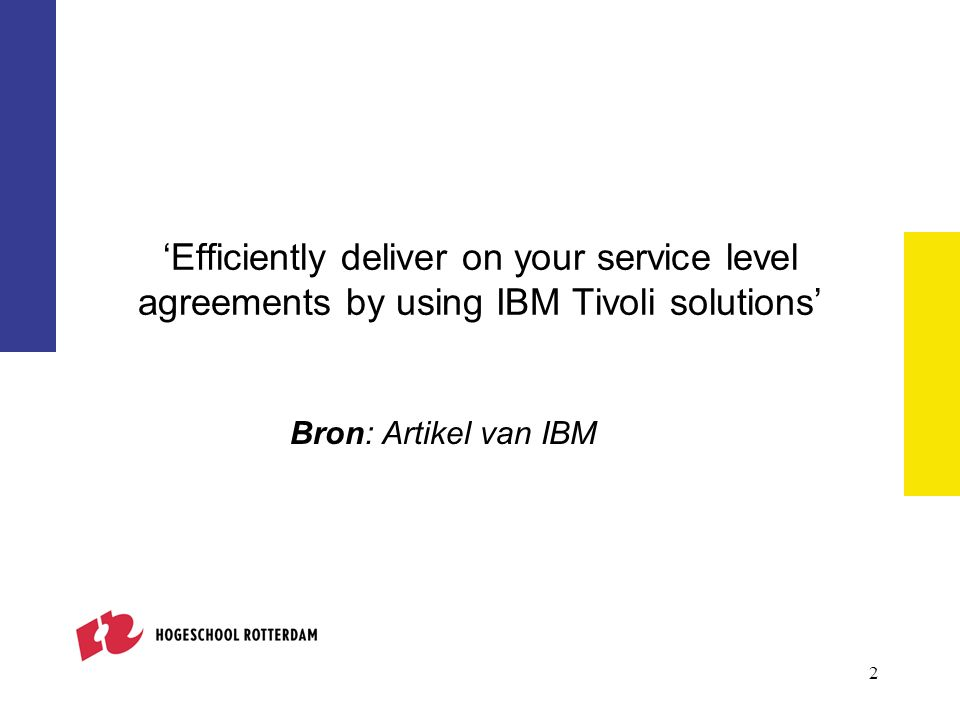 2 'Efficiently deliver on your service level agreements by using IBM Tivoli solutions' Bron: Artikel van IBM