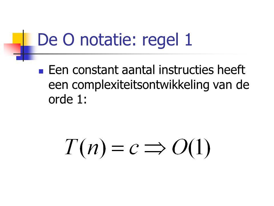 De O notatie: regel 1 Een constant aantal instructies heeft een complexiteitsontwikkeling van de orde 1: