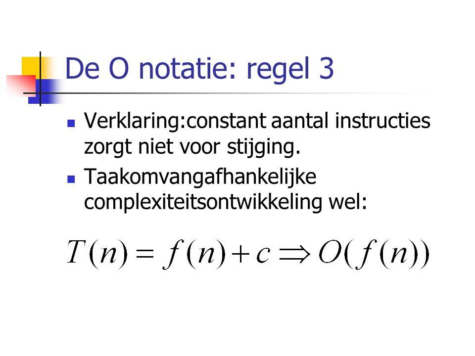 De O notatie: regel 3 Verklaring:constant aantal instructies zorgt niet voor stijging.