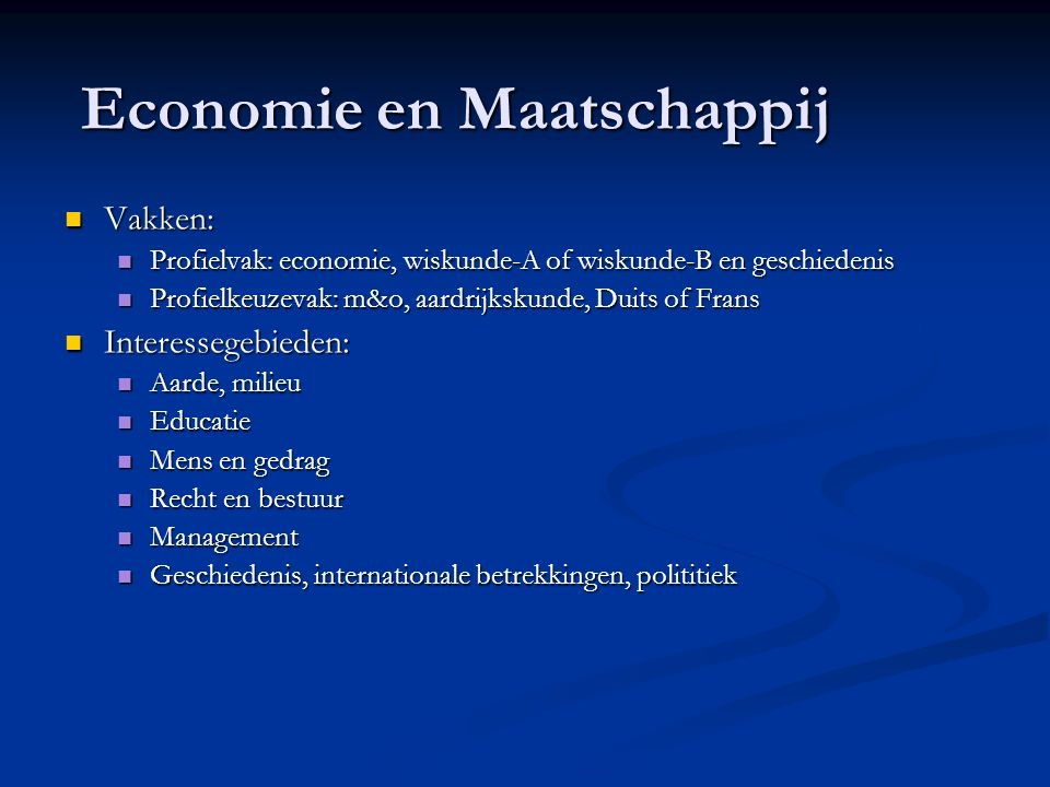 Economie en Maatschappij Vakken: Vakken: Profielvak: economie, wiskunde-A of wiskunde-B en geschiedenis Profielvak: economie, wiskunde-A of wiskunde-B