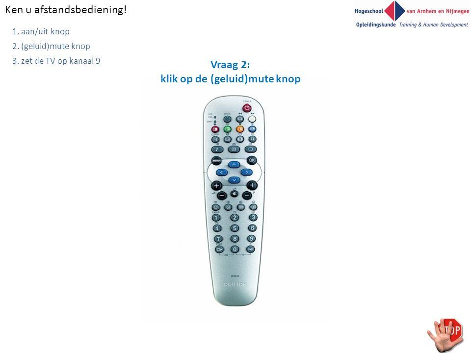 Ken u afstandsbediening.Vraag 2: klik op de (geluid)mute knop 1.