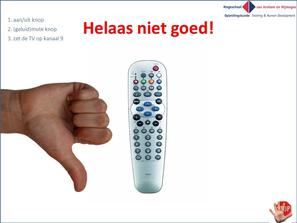 Helaas niet goed! 1. aan/uit knop 2. (geluid)mute knop 3. zet de TV op kanaal 9