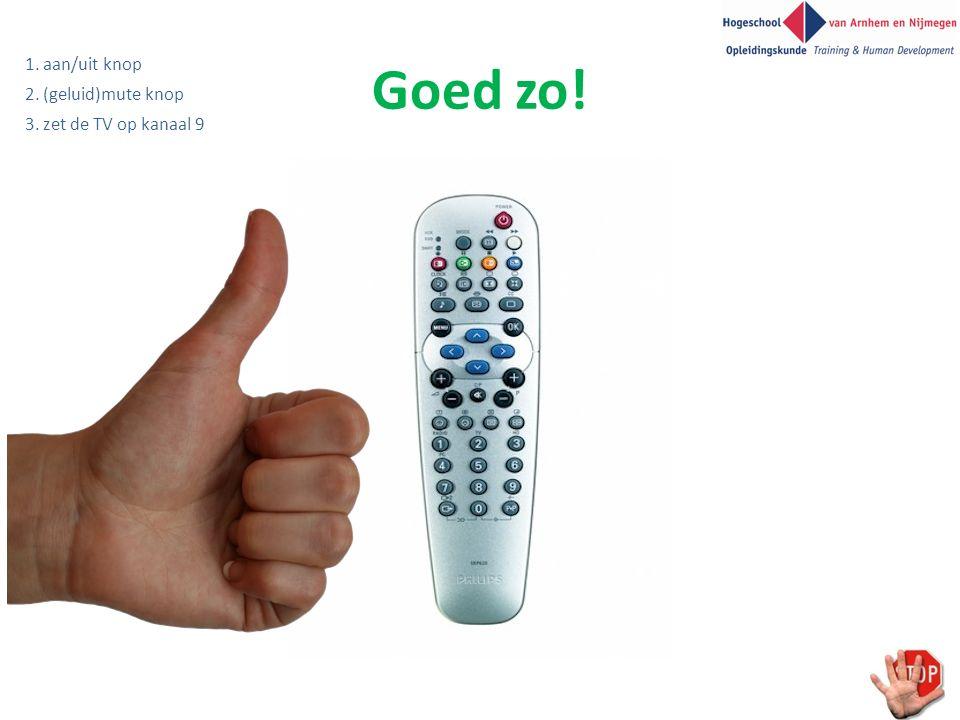 Goed zo! 1. aan/uit knop 2. (geluid)mute knop 3. zet de TV op kanaal 9