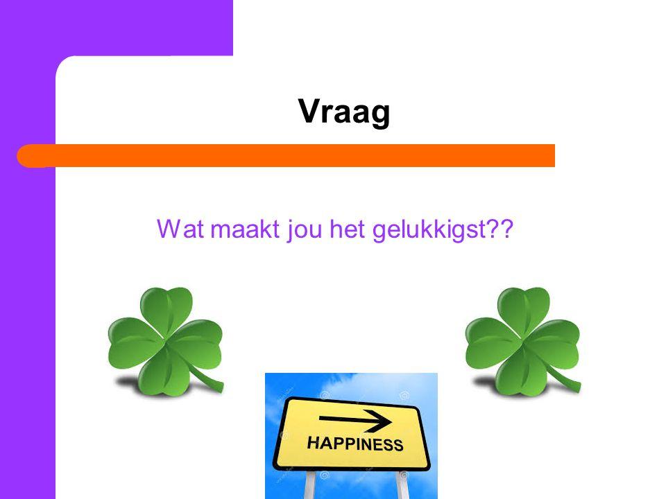 Vraag Wat maakt jou het gelukkigst??