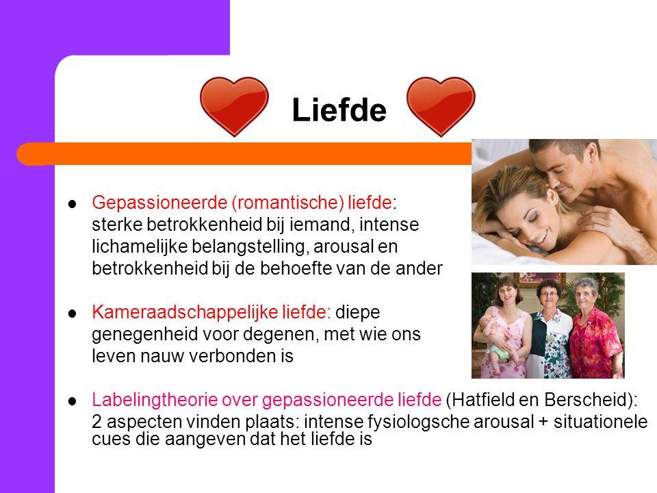 Liefde Gepassioneerde (romantische) liefde: sterke betrokkenheid bij iemand, intense lichamelijke belangstelling, arousal en betrokkenheid bij de beho