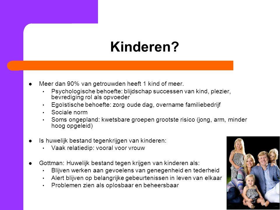 Kinderen? Meer dan 90% van getrouwden heeft 1 kind of meer. Psychologische behoefte: blijdschap successen van kind, plezier, bevrediging rol als opvoe