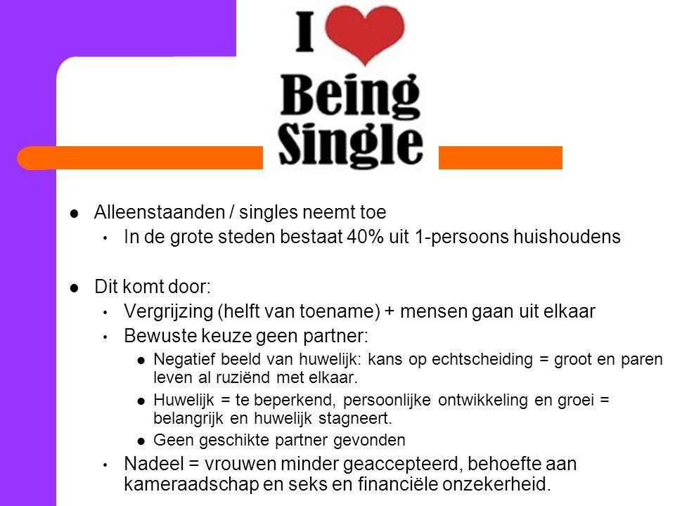 Alleenstaanden / singles neemt toe In de grote steden bestaat 40% uit 1-persoons huishoudens Dit komt door: Vergrijzing (helft van toename) + mensen g