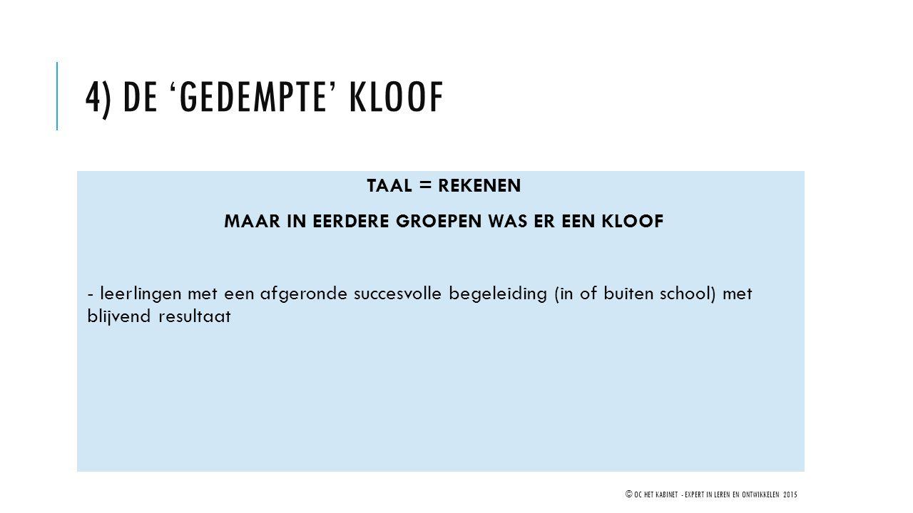 4) DE 'GEDEMPTE' KLOOF TAAL = REKENEN MAAR IN EERDERE GROEPEN WAS ER EEN KLOOF - leerlingen met een afgeronde succesvolle begeleiding (in of buiten sc