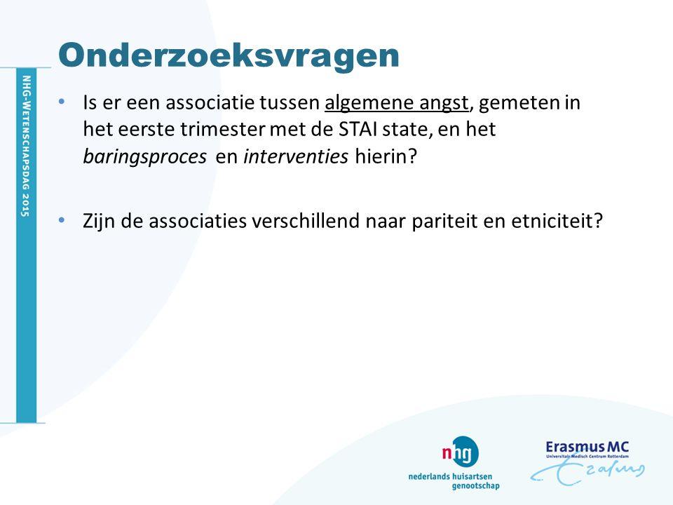 Onderzoeksvragen Is er een associatie tussen algemene angst, gemeten in het eerste trimester met de STAI state, en het baringsproces en interventies h