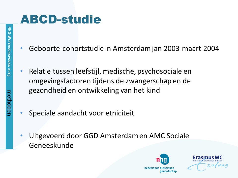ABCD-studie Geboorte-cohortstudie in Amsterdam jan 2003-maart 2004 Relatie tussen leefstijl, medische, psychosociale en omgevingsfactoren tijdens de z