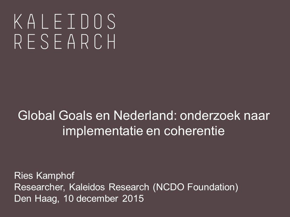 Titel van het slide Global Goals en Nederland: onderzoek naar implementatie en coherentie Ries Kamphof Researcher, Kaleidos Research (NCDO Foundation) Den Haag, 10 december 2015