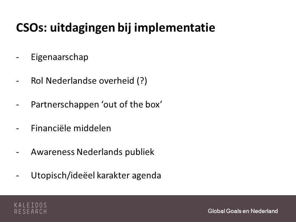 Global Goals en Nederland CSOs: uitdagingen bij implementatie -Eigenaarschap -Rol Nederlandse overheid ( ) -Partnerschappen 'out of the box' -Financiële middelen -Awareness Nederlands publiek -Utopisch/ideëel karakter agenda